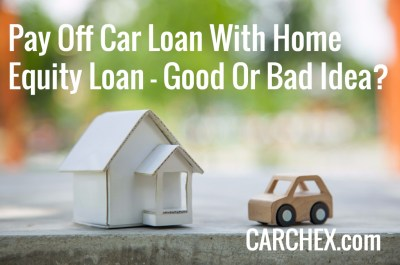 Pay Off Car Loan With Home Equity Loan | CARCHEX