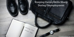 Keeping Career Skills Sharp During Unemployment