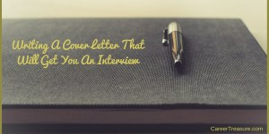 Writing a Cover Letter That Will Get You an Interview