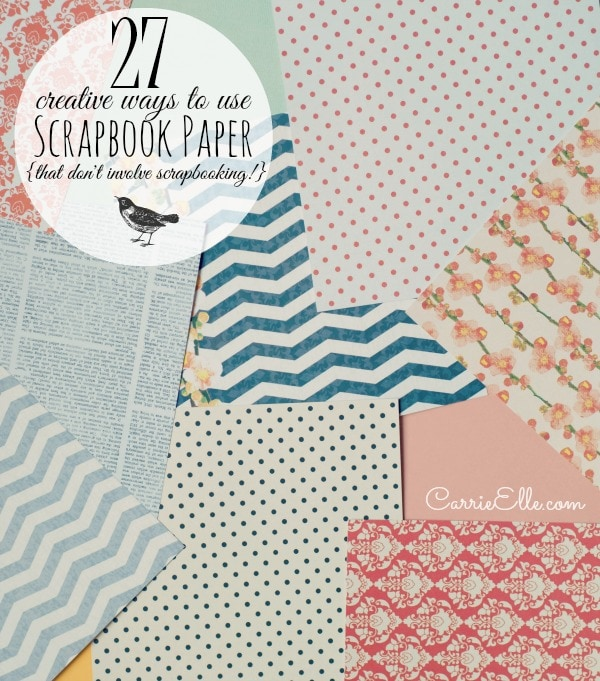 27 Uses for Scrapbook Paper - Carrie Elle