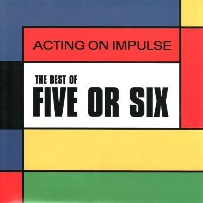 Five or Six Acting on impuse