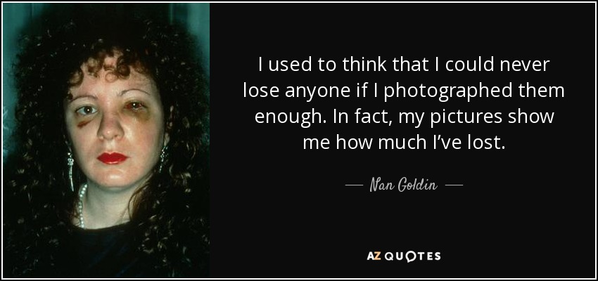 quote-i-used-to-think-that-i-could-never-lose-anyone-if-i-photographed-them-enough-in-fact-nan-goldin-64-5-0575