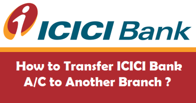 How to Transfer ICICI Bank Account to Another Branch