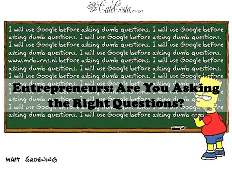 Entrepreneurs Beware, You Must Ask the Right Questions to Get Useful