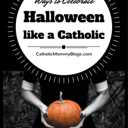 How to celebrate Halloween like a Catholic with your kids and enjoy reigning in All Saints Day!