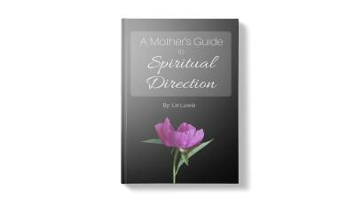 The Mother's Guide to Spiritual Direction: A Book for Catholic Moms to Grow in Faith