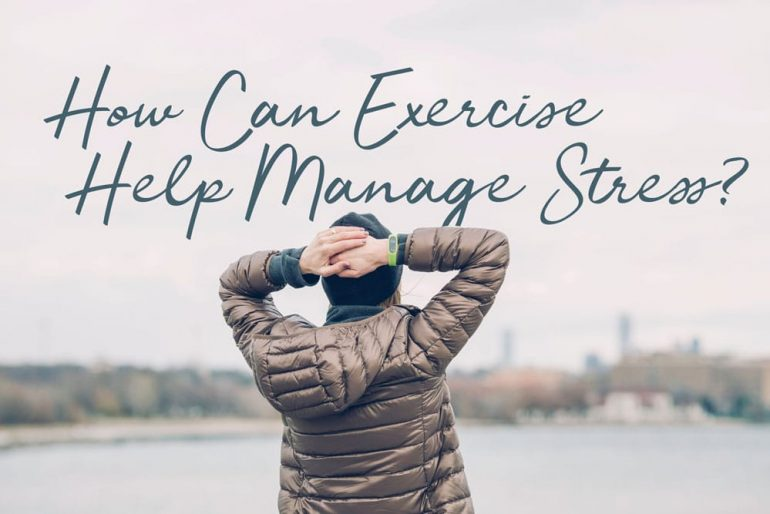 How Can Exercise Help Manage My Stress?