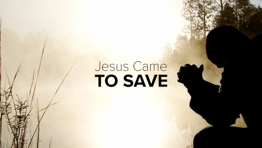 Jesus Came to Save: Glorify Him