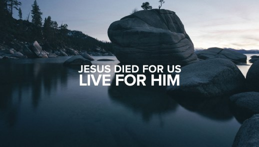 Jesus Died for Us: Live for Him