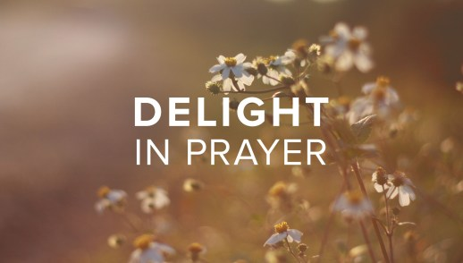 Delight In Prayer