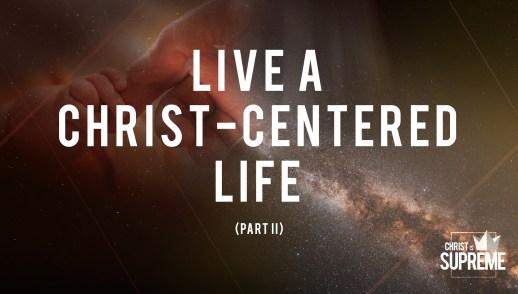 Live a Christ-centered Life