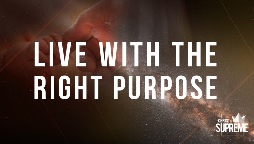 Live with the Right Purpose