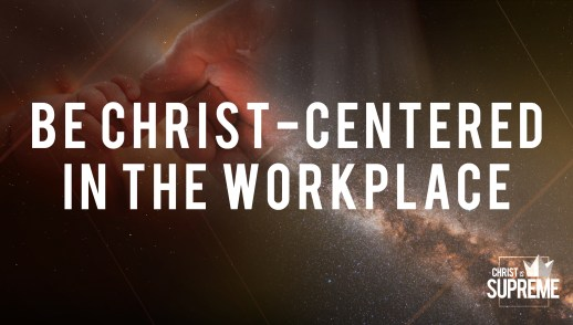 Be Christ-centered in the Workplace