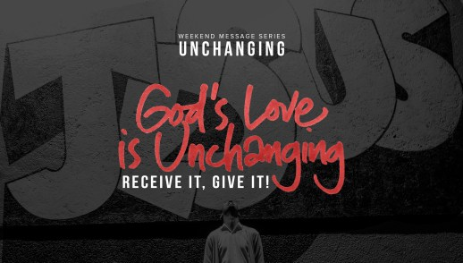God's Love Is Unchanging: Receive It, Give It
