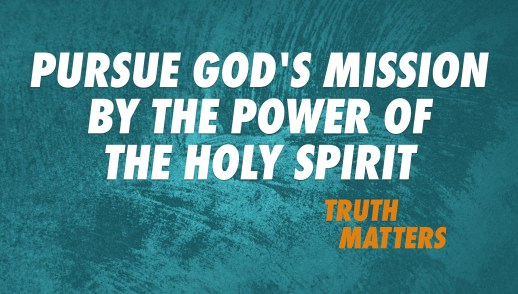 Pursue God's Mission By The Power Of The Holy Spirit