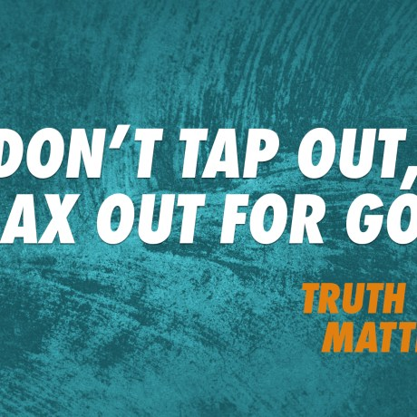 Don't Tap Out, Max Out for God