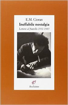 """Ineffabile nostalgia"" di Cioran fra Codreanu e anelito metafisico"