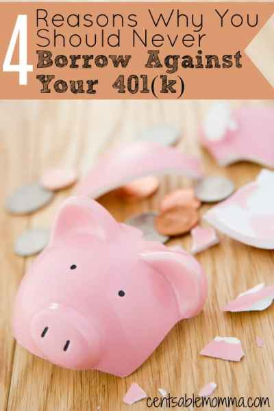 4 Reasons Why You Should Never Borrow Against Your 401(k) - Centsable Momma