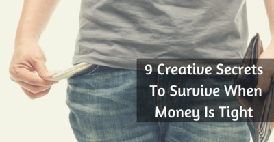 9 Creative Secrets To Survive When Money Is Tight