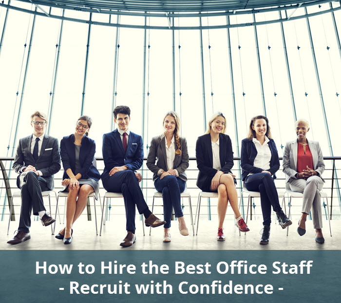How to Hire the Best Office Staff - Recruit with Confidence