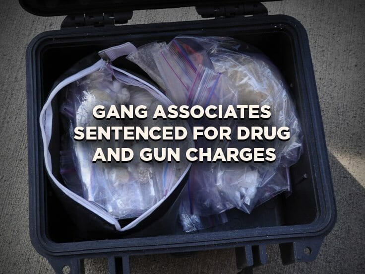 Two Well-Known Gang Associates Sentenced For Drug and Gun Charges