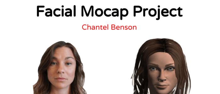 Facial Motion Capture Project by Chantel Benson