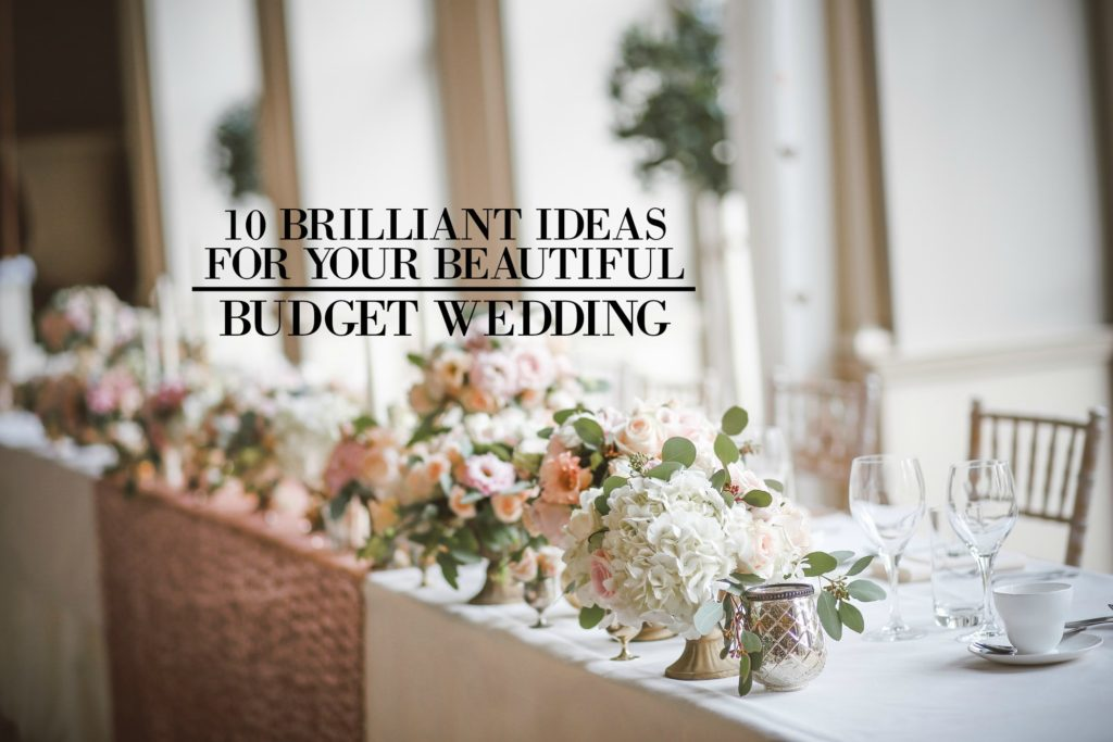 10 Brilliant Ideas for Your Beautiful Budget Wedding