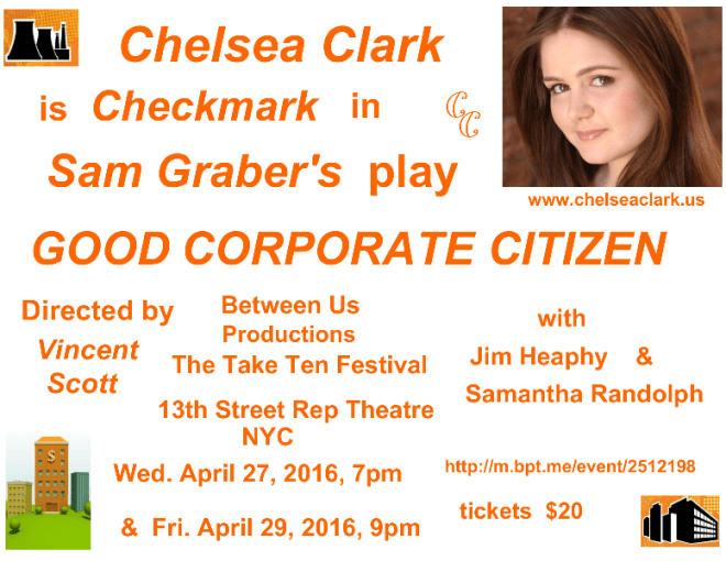 Chelsea Clark is Checkmark in Sam Graber's play, GOOD CORPORATE CITIZEN. Directed by Vincent Scott. With Jim Heapy and Samantha Randolph. April 27 & 28, 2016