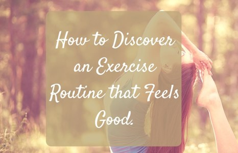 Part 2: How to Discover an Exercise Routine that Feels Good