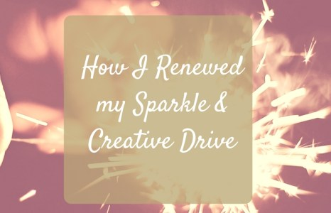 Part 3: How I Renewed my Sparkle and Creative Drive