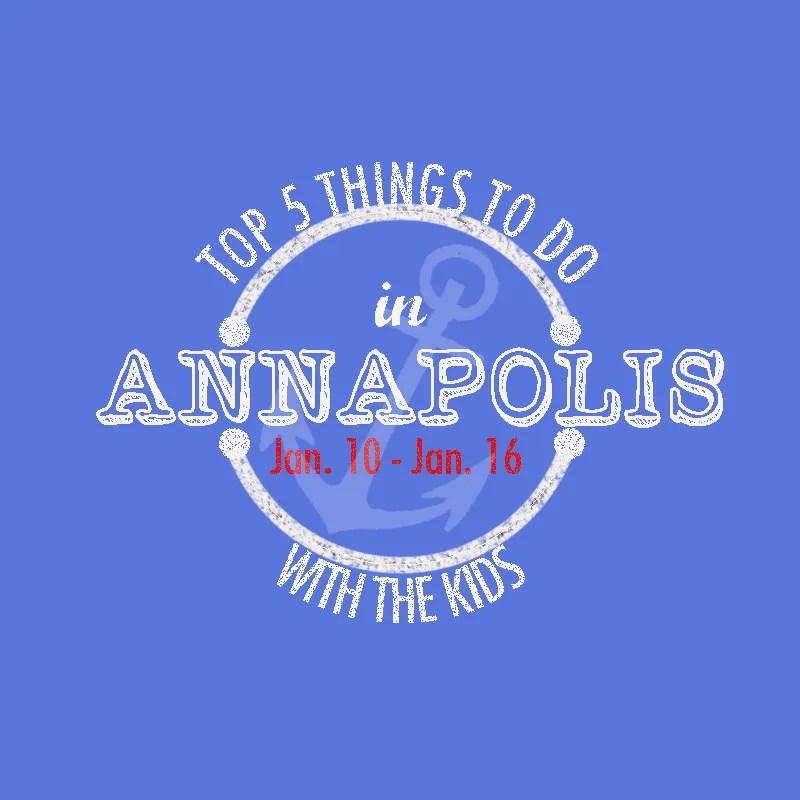 Top things to do in Annapolis with kids this week: January 10, 2016