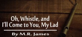 """Oh, Whistle, and I'll Come to You, My Lad"" by M.R. James 