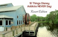 Top 10 Things Disney Addicts NEVER Say: Resort Edition