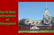 Top 10 Best Attractions at Disneyland