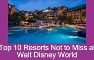 10 Resorts Not To Miss in Walt Disney World