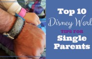 Top 10 Disney World Tips for Single Parents