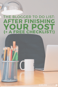 The Blogger To Do List: After Finishing Your Post (+ A Free Checklist!)