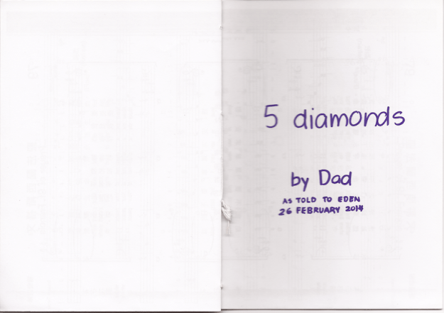 5 diamonds - by Dad, as told to Eden on 26 Feb 2014.