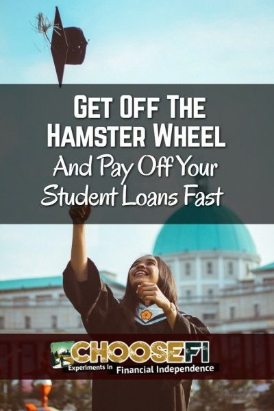 Get Off The Hamster Wheel And Pay Off Your Student Loans Fast ChooseFI
