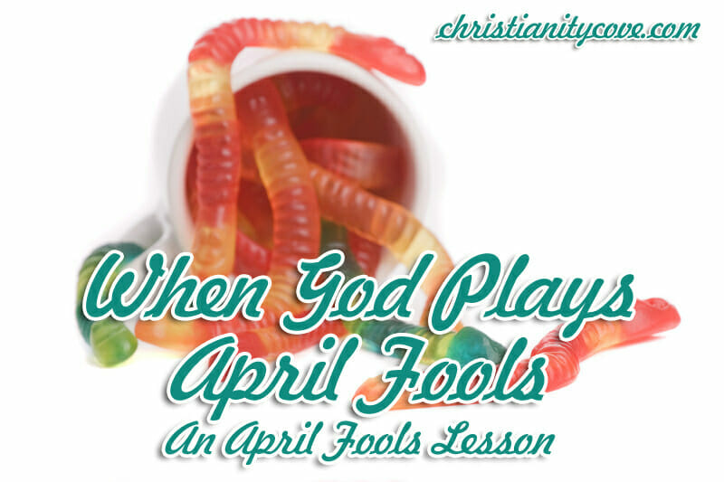 When God Plays April Fools An April Fools Lesson - Christianity Cove