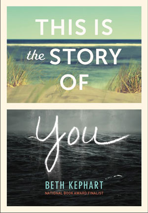 THIS IS THE STORY OF YOU, a young adult novel by Beth Kephart, reviewed by Rachael Tague