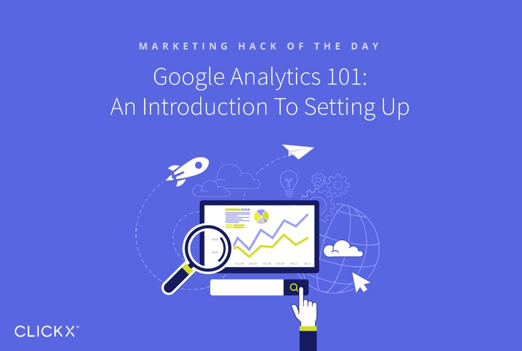 Google Analytics 101 An Introduction To Setting Up - Clickx