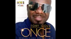 "TONY GOLD (FORMERLY OF BRIAN & TONY GOLD) RETURNS WITH HIT SINGLE ""ONCE""!"