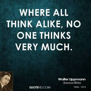 walter-lippmann-quote-where-all-think-alike-no-one-thinks-very-much