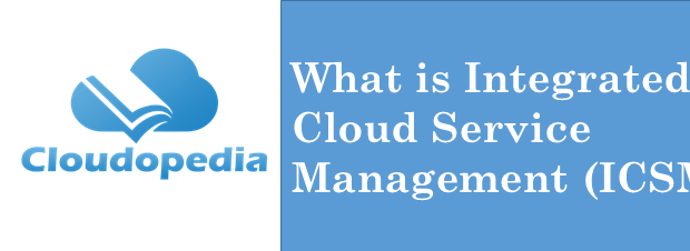 Definition of Integrated Cloud Service Management (ICSM)