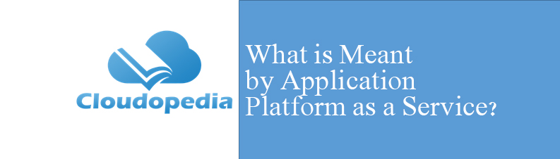 Definition of Application Platform as a service
