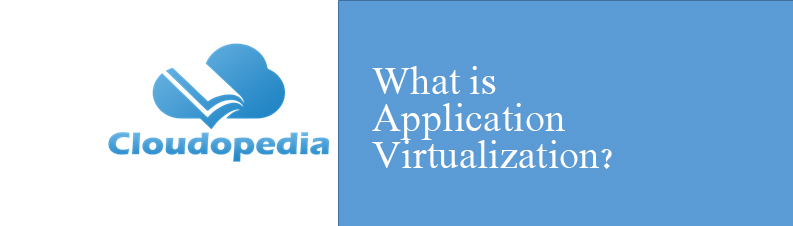 Definition of Application Virtualization