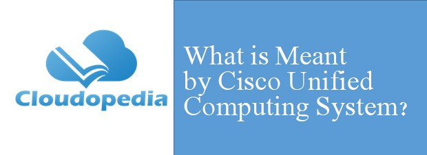 Definition of Cisco Unified Computing System