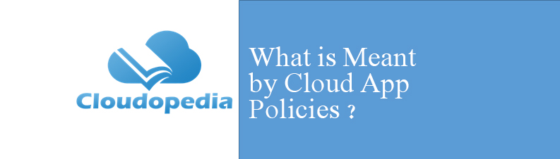 Definition of Cloud app policies