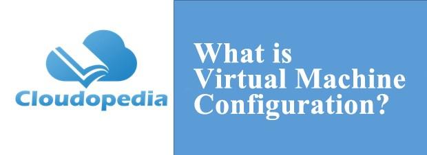 Definition of Virtual Machine Configuration